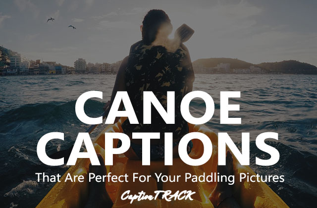 Canoe Captions That Are Perfect For Your Paddling Pictures