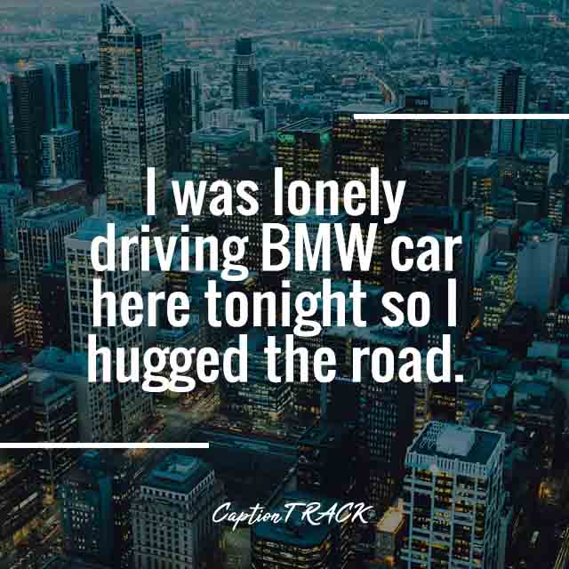 I was lonely driving BMW car here tonight so I hugged the road.