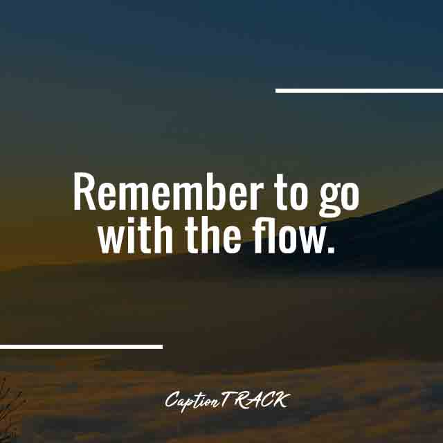 Remember to go with the flow.