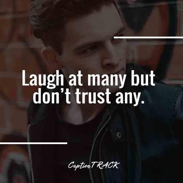 Laugh at many but don't trust any.