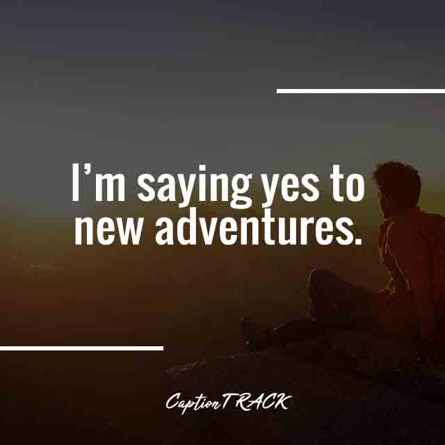 I'm saying yes to new adventures.