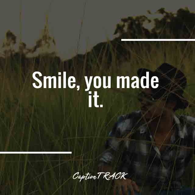 Smile, you made it.