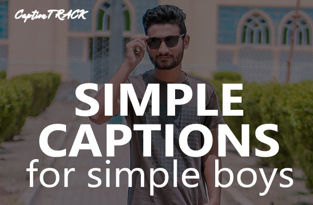 Simple Boy Captions For Your Perfect Simple Photos
