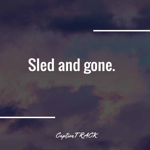 Sled and gone.