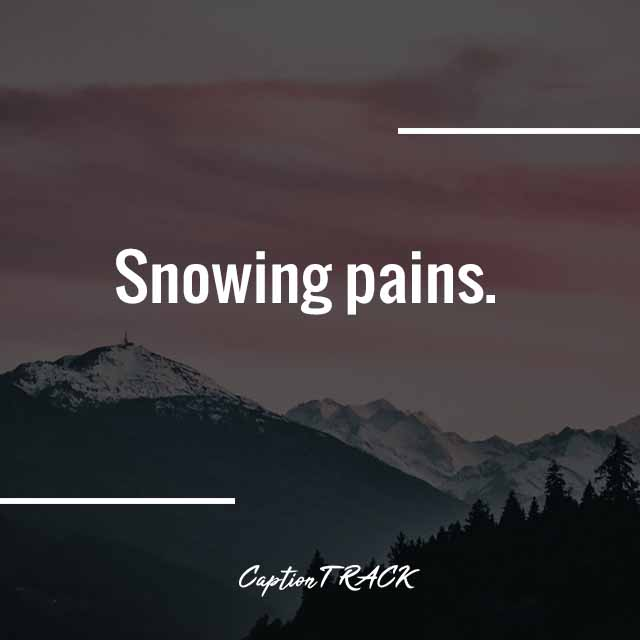 Snowing pains.