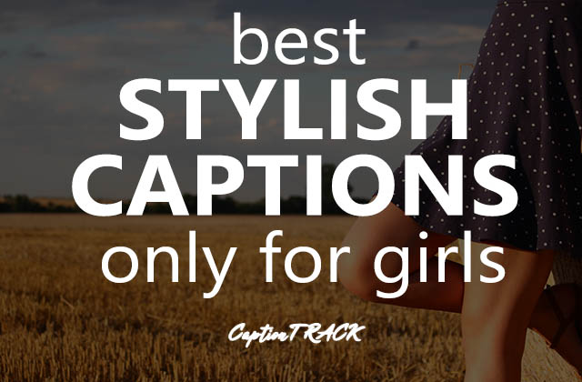 Stylish Captions Which Will Make Your Photo Even More Attractive