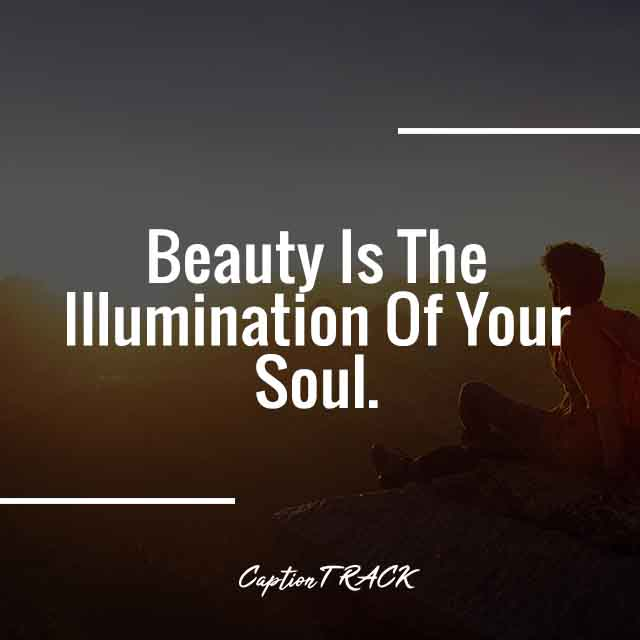 Beauty Is The Illumination Of Your Soul.