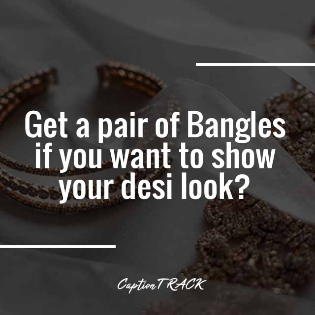 Get a pair of Bangles if you want to show your desi look?