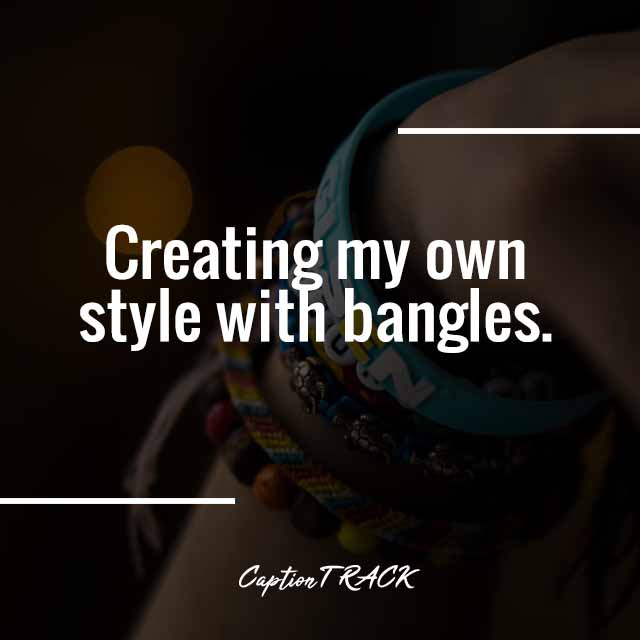 Creating my own style with bangles.