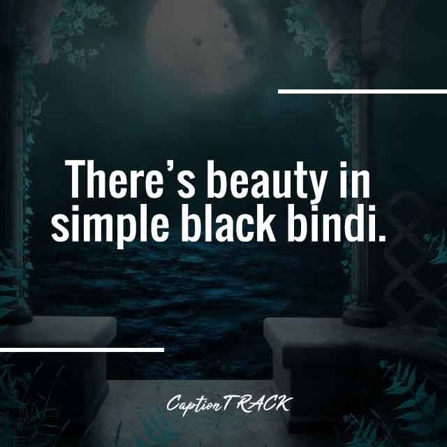 There's beauty in simple black bindi.