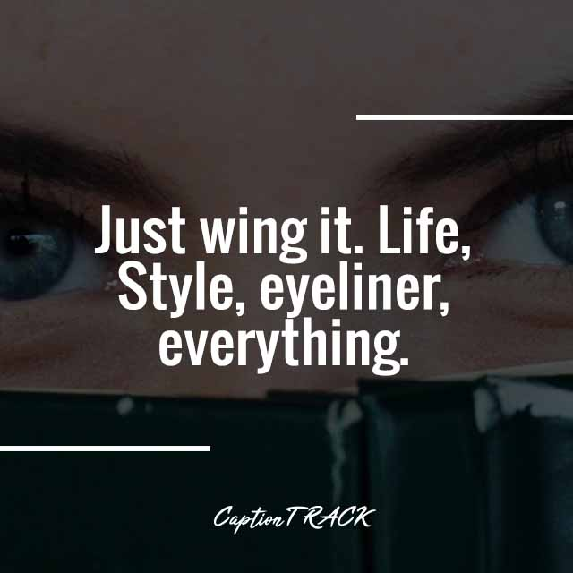 Just wing it. Life, Style, eyeliner, everything.