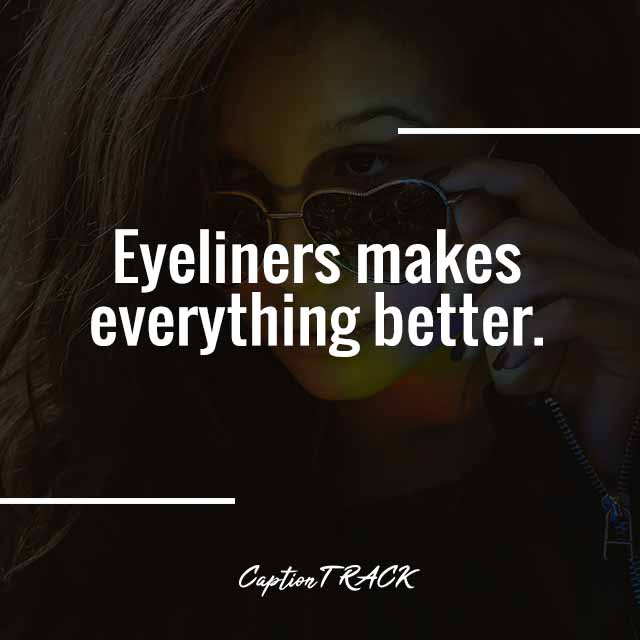 Eyeliners makes everything better.