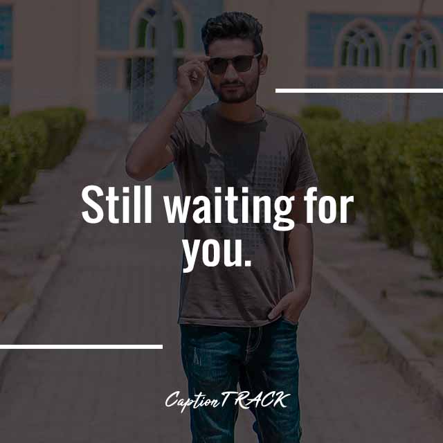 Still waiting for you.