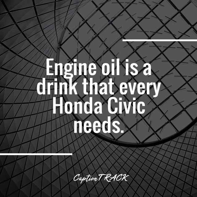 Engine oil is a drink that every Honda Civic needs.
