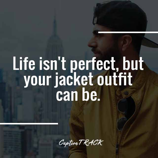 Life isn't perfect, but your jacket outfit can be.