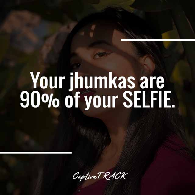 Your jhumkas are 90% of your SELFIE.