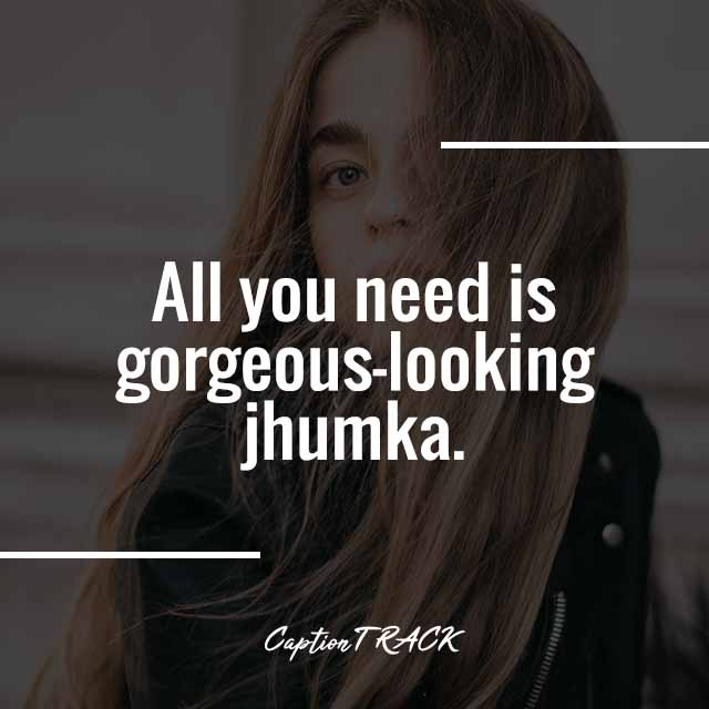 All you need is gorgeous-looking jhumka.