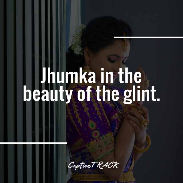 Jhumka in the beauty of the glint.
