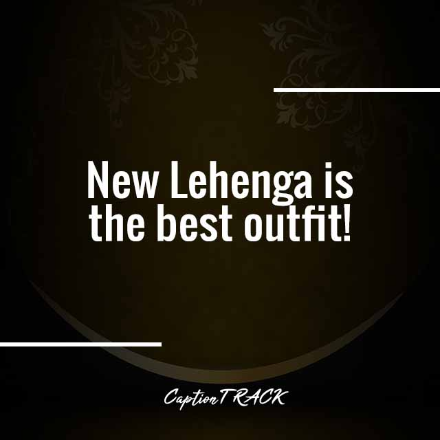 New Lehenga is the best outfit!