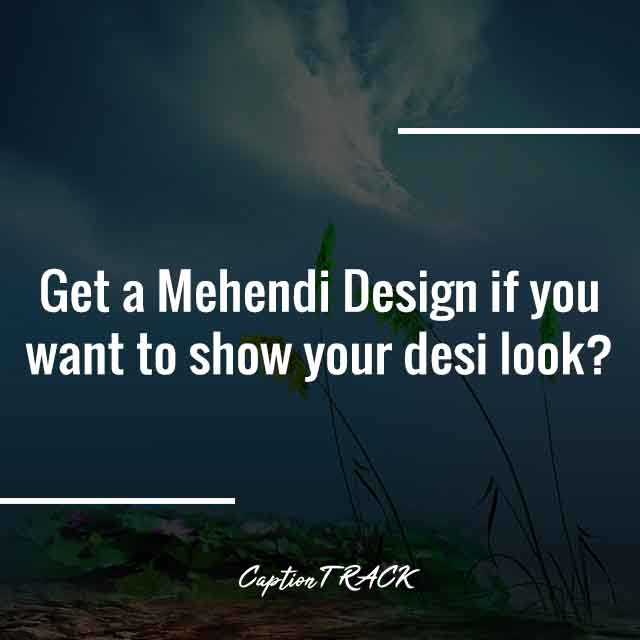 Get a Mehendi Design if you want to show your desi look?