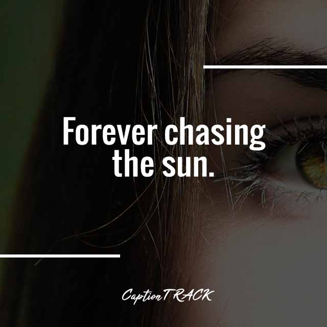 Forever chasing the sun.