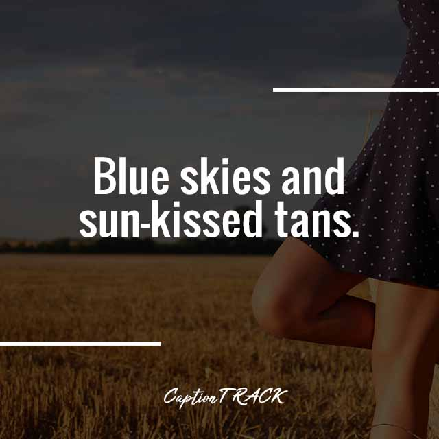 Blue skies and sun-kissed tans.