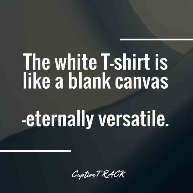 The white T-shirt is like a blank canvas—eternally versatile.