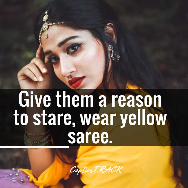 Give them a reason to stare, wear yellow saree.