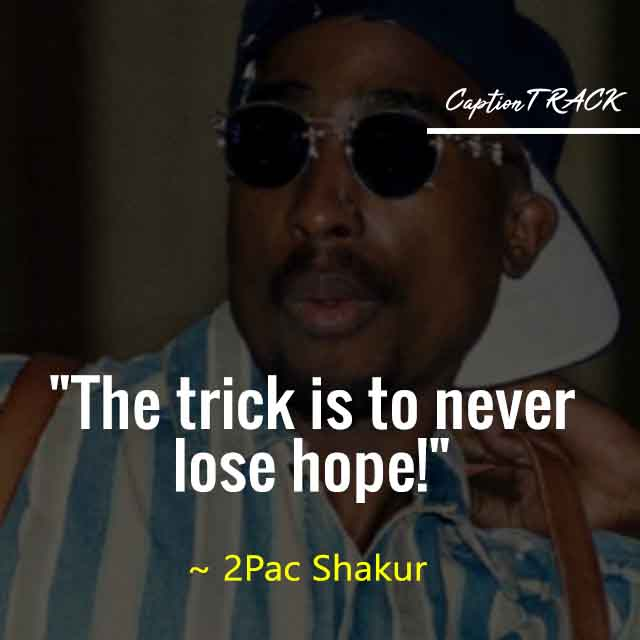 The trick is to never lose hope! 2pac shakur thug life quotes