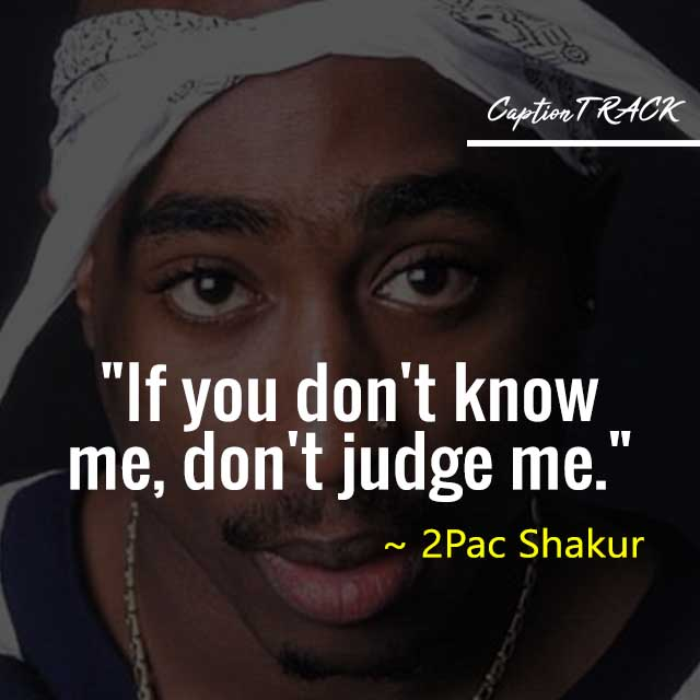 If you don't know me, don't judge me.tupak shakur quotes about thug life