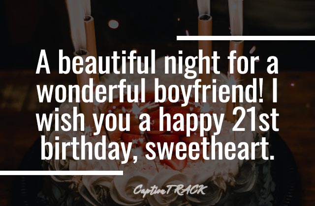 You can use these 21st birthday captions to wish your boyfriend's 21st birthday so that your boyfriend always remembers your 21st birthday wish.