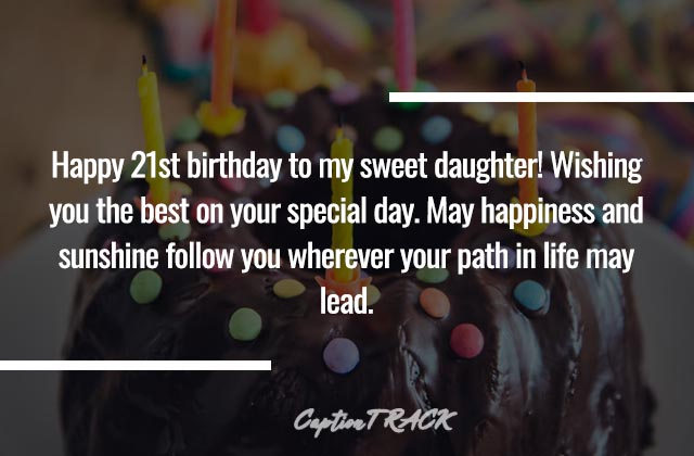 You can use these 21st birthday captions to wish your daughter's 21st birthday so that your daughter always remembers your 21st birthday wish.